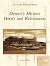Detroits Historic Hotels And Restaurants