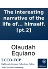 The Interesting Narrative Of The Life Of Olaudah Equiano Or Gustavus Vassa The African Written By Himself Pt2
