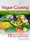 Vegan Cooking For Beginners 75 Quick Cheap And Easy Vegan Recipes