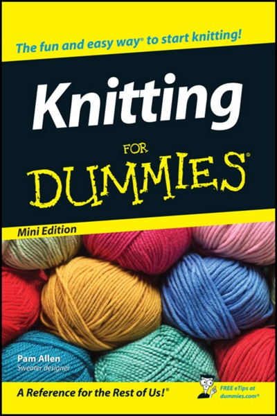 Knitting For Dummies ®, Mini Edition