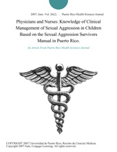Physicians and Nurses: Knowledge of Clinical Management of Sexual Aggression in Children Based on the Sexual Aggression Survivors Manual in Puerto Rico.