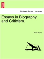 From Thesis To Essay Writing Essays In Biography And Criticism Essay On The Yellow Wallpaper also Essay For Students Of High School Essays In Biography And Criticism By Peter Bayne On Apple Books How To Start A Science Essay