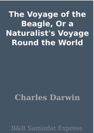 THE VOYAGE OF THE BEAGLE, OR A NATURALISTS VOYAGE ROUND THE WORLD