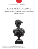 The Death of the Nation-State?(A World Beyond Politics? A Defense of the Nation-State) (Book Review)