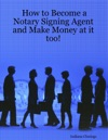 How To Become A Notary Signing Agent And Make Money At It Too