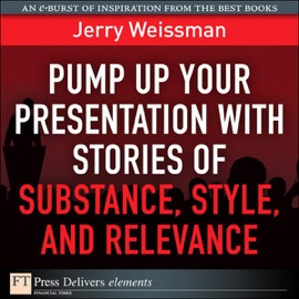 Pump Up Your Presentation With Stories Of Substance Style And Relevance