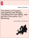 The History Of Tuscany Interspersed With Essays Translated From The Italian With The Life Of The Author By J Browning Vol II