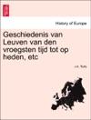 Geschiedenis Van Leuven Van Den Vroegsten Tijd Tot Op Heden Etc