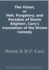 The Vision Or Hell Purgatory And Paradise Of Dante Alighieri Carys Translation Of The Divine Comedy