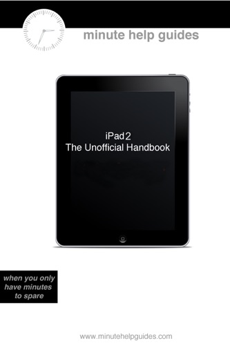 iPad 2: The Unofficial Guide - Minute Help Guides - Minute Help Guides