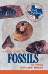 A Field Guide To Fossils Of Texas