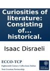 Curiosities Of Literature Consisting Of Anecdotes Characters Sketches And Observations Literary Critical And Historical