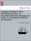 Voyages Et Sjours Dans LAmrique Du Sud La Nouvelle-Grenade Santiago De Cuba La Jamaque Et LIsthme De Panama