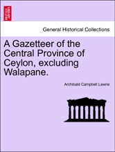 A Gazetteer Of The Central Province Of Ceylon, Excluding Walapane. VOLUME II