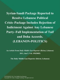 SYRIAN-SAUDI PACKAGE REPORTED TO RESOLVE LEBANESE POLITICAL CRISIS--PACKAGE INCLUDES REJECTION OF INDICTMENT AGAINST ANY LEBANESE PARTY--FULL IMPLEMENTATION OF TAIF AND DOHA ACCORDS (LEBANON-POLITICS)