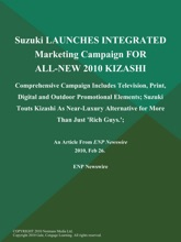 Suzuki LAUNCHES INTEGRATED Marketing Campaign FOR ALL-NEW 2010 KIZASHI; Comprehensive Campaign Includes Television, Print, Digital and Outdoor Promotional Elements; Suzuki Touts Kizashi As Near-Luxury Alternative for More Than Just 'Rich Guys.';