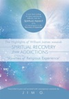 The Highlights Of William James Towards Spiritual Recovery From Addictions Taken From The Varieties Of Religious Experience