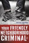 Your Friendly Neighborhood Criminal