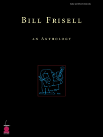 Bill Frisell: An Anthology (Songbook)
