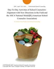 Day To Day Activities Of School Counselors Alignment With New Directions In The Field And The Asca National Model R American School Counselor Association