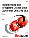Implementing IBM InfoSphere  Change Data Capture For DB2 ZOS V65