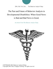 The Past and Future of Behavior Analysis in Developmental Disabilities: When Good News is Bad and Bad News is Good.