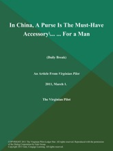In China, A Purse is the Must-have Accessory\... ... for a Man (Daily Break)