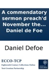 A Commendatory Sermon Preachd November The 4th 1709 Being The Birth-day Of King William Of Glorious Memory By Daniel De Foe