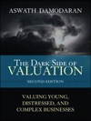 Dark Side Of Valuation The Valuing Young Distressed And Complex Businesses 2e