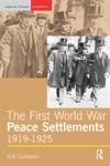 The First World War Peace Settlements 1919-1925