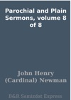 Parochial And Plain Sermons Volume 8 Of 8