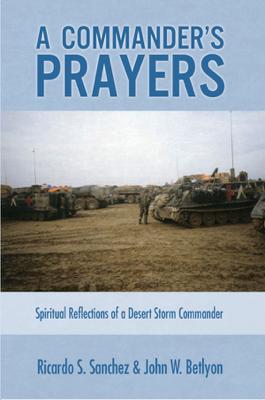 A Commander's Prayers - Ricardo S. Sanchez & John W. Betlyon book