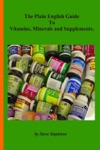 The Plain English Guide To Vitamins Minerals  Supplements