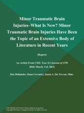 Minor Traumatic Brain Injuries--What is New? Minor Traumatic Brain Injuries Have Been the Topic of an Extensive Body of Literature in Recent Years (Report)