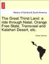 The Great Thirst Land A Ride Through Natal Orange Free State Transvaal And Kalahari Desert Etc