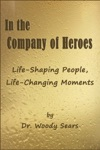 In The Company Of Heroes Life-Shaping People Life-Changing Moments