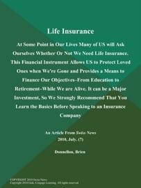 LIFE INSURANCE: AT SOME POINT IN OUR LIVES MANY OF US WILL ASK OURSELVES WHETHER OR NOT WE NEED LIFE INSURANCE. THIS FINANCIAL INSTRUMENT ALLOWS US TO PROTECT LOVED ONES WHEN WERE GONE AND PROVIDES A MEANS TO FINANCE OUR OBJECTIVES--FROM EDUCATION TO RETI