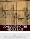 Conquering The Middle East The Lives And Legacies Of Alexander The Great Saladin And Genghis Khan