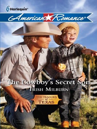 Trish Milburn - The Cowboy's Secret Son