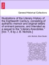 Illustrations Of The Literary History Of The Eighteenth Century Consisting Of Authentic Memoir And Original Letters Of Eminent Persons And Intended As A Sequel To The Literary Anecdotes Vol 7 8 By J B Nichols Vol II