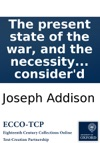 The Present State Of The War And The Necessity Of An Augmentation Considerd