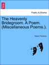 The Heavenly Bridegroom A Poem Miscellaneous Poems