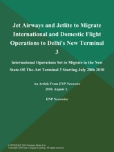 Jet Airways and Jetlite to Migrate International and Domestic Flight Operations to Delhi's New Terminal 3; International Operations Set to Migrate to the New State-Of-The-Art Terminal 3 Starting July 28th 2010