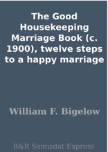 The Good Housekeeping Marriage Book (c. 1900), Twelve Steps To A Happy Marriage