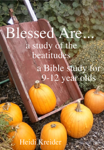 Blessed Are... a Bible study of the Beatitudes for 9-12 year olds
