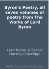 Byrons Poetry All Seven Volumes Of Poetry From The Works Of Lord Byron