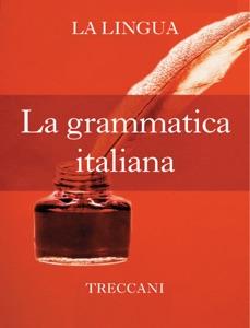La grammatica italiana da Istituto della Enciclopedia Italiana fondata da Giovanni Treccani