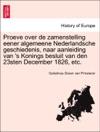 Proeve Over De Zamenstelling Eener Algemeene Nederlandsche Geschiedenis Naar Aanleiding Van S Konings Besluit Van Den 23sten December 1826 Etc