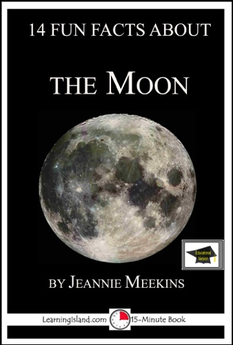 Jeannie Meekins - 14 Fun Facts About the Moon: Educational Version