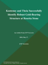 Kootenay And Theia Successfully Identify Robust Gold-Bearing Structure At Rosetta Stone